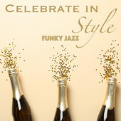 Celebrate in Style Funky Jazz by Various Artists