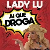Ai que droga by Lady Lu