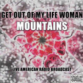 Get Out Of My Life Woman by Mountains