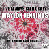 I've Always Been Crazy (Live) de Waylon Jennings