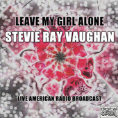 Leave My Girl Alone (Live) by Stevie Ray Vaughan