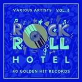 Rock 'n' Roll Hotel (40 Golden Hit Records), Vol. 8 von Various Artists