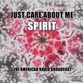 Just Care About Me (Live) von Spirit