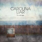 I'm Not Over by Carolina Liar