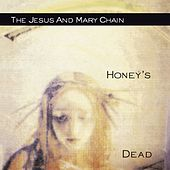 Honey's Dead by The Jesus and Mary Chain