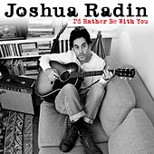 I'd Rather Be With You by Joshua Radin