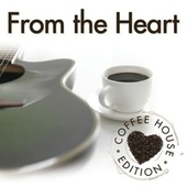 From The Heart: Coffee House Edition by Various Artists
