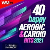 40 Happy Aerobic & Cardio Hits 2021 For Fitness & Workout (Unmixed Compilation for Fitness & Workout 128 Bpm / 32 Count) von Workout Music Tv