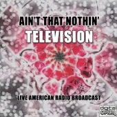 Ain't That Nothin' (Live) de Television