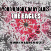 Your Bright Baby Blues (Live) fra Eagles