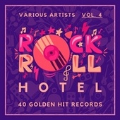 Rock 'n' Roll Hotel (40 Golden Hit Records), Vol. 4 by Various Artists