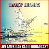 Getting Stronger (Live) by Roxy Music