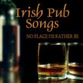 Irish Pub Songs - No Place I'd Rather Be by Irish Pub Songs