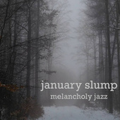 january slump melancholy jazz by Various Artists