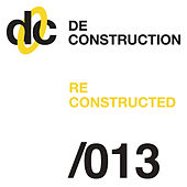 Deconstruction Reconstructed 013 by Various Artists