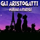 Gli Aristogatti Natale a Parigi by Various Artists