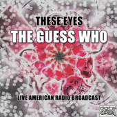 These Eyes (Live) by The Guess Who