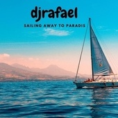 Saling Away To Paradis by DJ Rafael