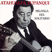 Milonga Del Solitario by Atahualpa Yupanqui