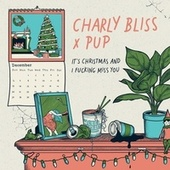 It's Christmas And I Fucking Miss You (feat. Pup) by Charly Bliss