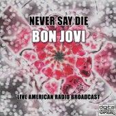 Never Say Die (Live) by Bon Jovi