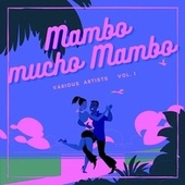 Mambo Mucho Mambo, Vol. 1 by Various Artists