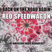Back On The Road Again (Live) by REO Speedwagon