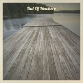 Out Of Nowhere by Various Artists