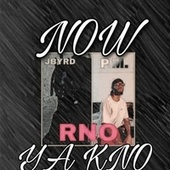 NOW YA KNO von Rno Jbyrd