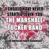 I Should Have Never Started Lovin' You (Live) de The Marshall Tucker Band