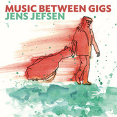 Music Between Gigs de Jens Jefsen