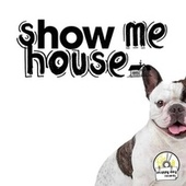 Show Me House by Various Artists