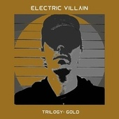 Trilogy: Gold by Electric Villain