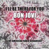 I'll Be There For You (Live) by Bon Jovi