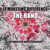It Makes No Difference (Live) by The Band
