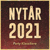 Nytår 2021 - Party Klassikere Til Nytårs Festen by Various Artists