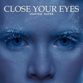 Close Your Eyes by Leaving Haven