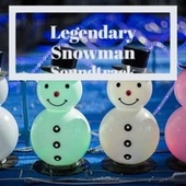 Legendary Snowman Soundtrack de The Four Pennies, Larry Chance And The Earls, The Merle Staton Choir, Preston Penn, Jimmy Charles, The New Christy Minstrels, The Tune Weavers, Gigi, The Merrill Staton Choir, Benny Lee