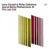 Jazz at Berlin Philharmonic XI: The Last Call de Larry Coryell