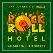 Rock 'n' Roll Hotel (40 Golden Hit Records), Vol. 2 by Various Artists