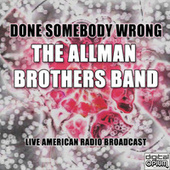 Done Somebody Wrong (Live) by The Allman Brothers Band