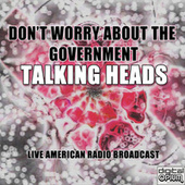 Don't Worry About The Government (Live) von Talking Heads