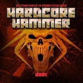 Hardcore Hammer 2021 : Best Techno Sounds of the Upcoming Festival Season de Various Artists