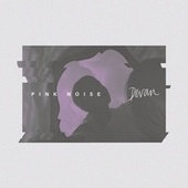 Pink Noise by Devan