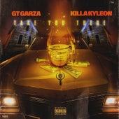 Take You There (feat. Killa Kyleon) von Gt Garza