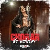 Chorar de Soluçar by Debora Madrid