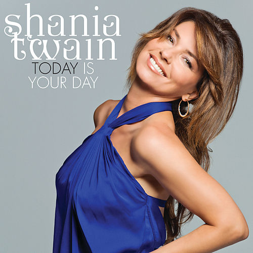 Today Is Your Day by Shania Twain