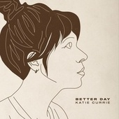 Better Day by Katie Currie