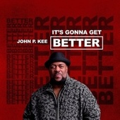 It's Gonna Get Better von John P. Kee