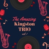 The Amazing Kingston Trio, Vol. 1 de The Kingston Trio